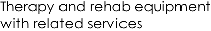 Therapy and rehab equipment with related services