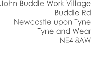 John Buddle Work Village Buddle Rd Newcastle upon Tyne Tyne and Wear NE4 8AW